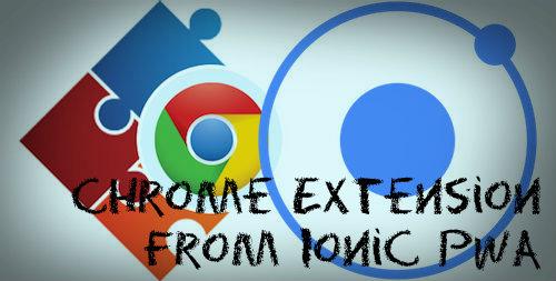 Ionic PWA as Chrome Extension
